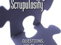 Scrupulosity 4 – Final Steps in Freeing Ourselves from Legalistic Faith
